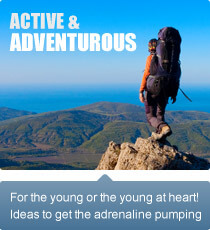 For the young or the young at heart! Ideas to get the adrenaline pumping.